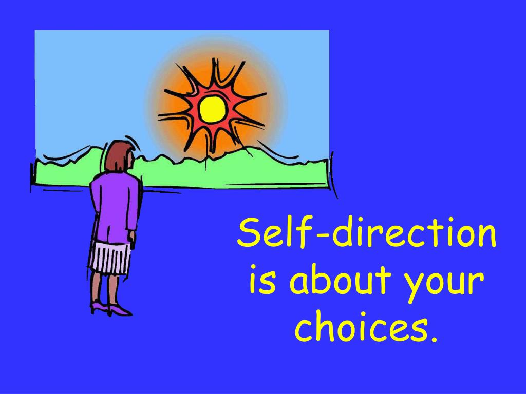 Self-direction is about your choices.