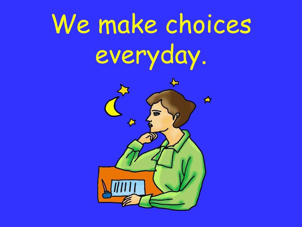 We make choices