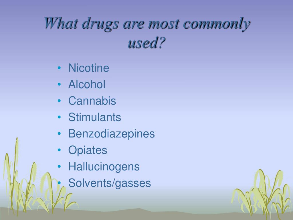 What drugs are most commonly used?