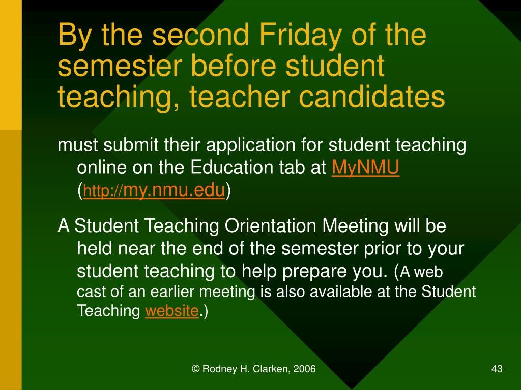 By the second Friday of the semester before student teaching, teacher candidates