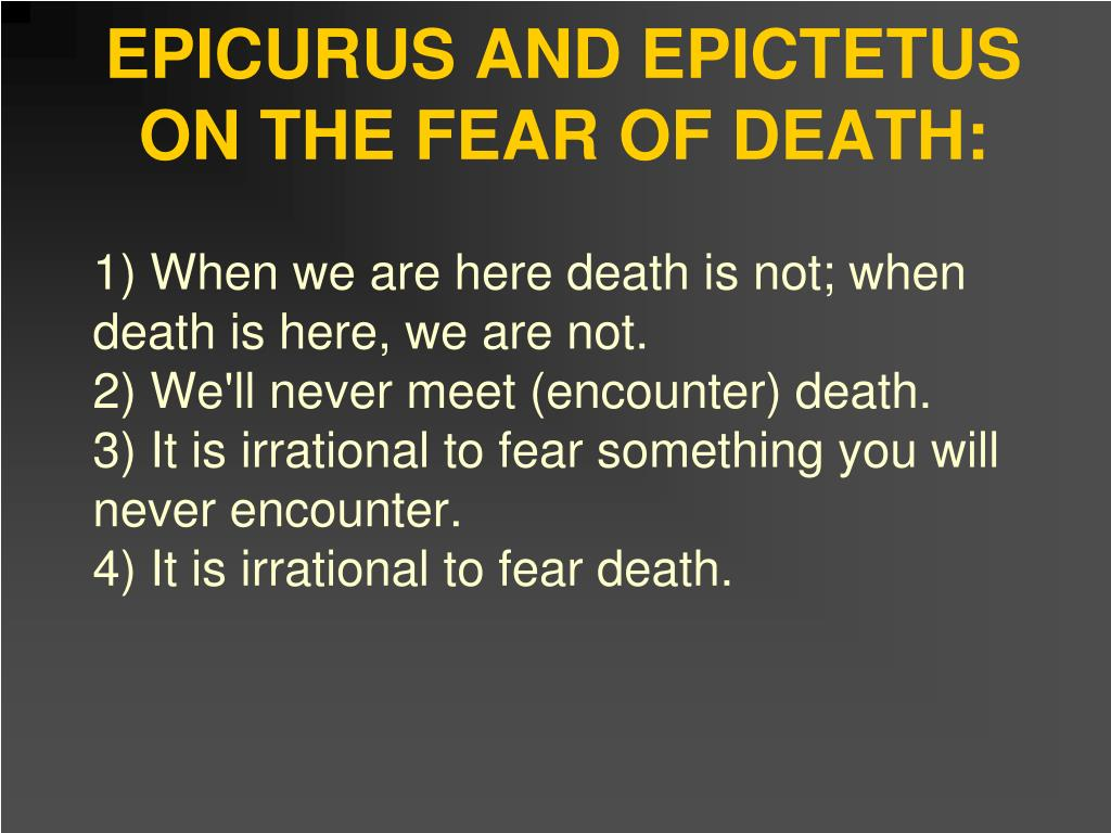 EPICURUS AND EPICTETUS ON THE FEAR OF DEATH:
