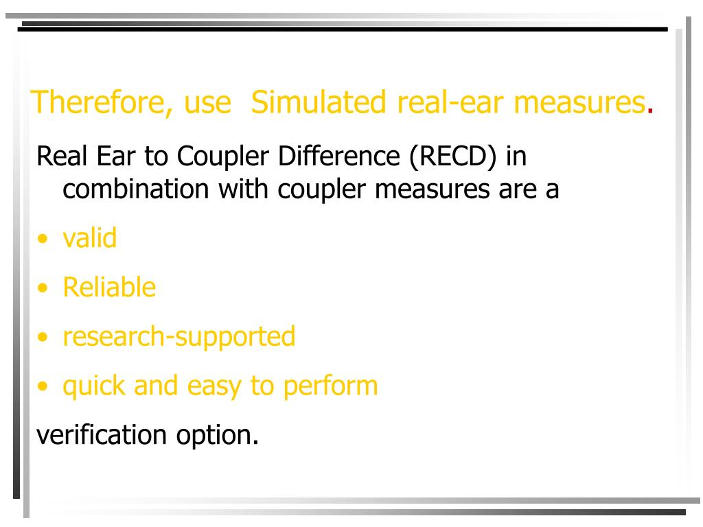 Therefore, use  Simulated real-ear measures