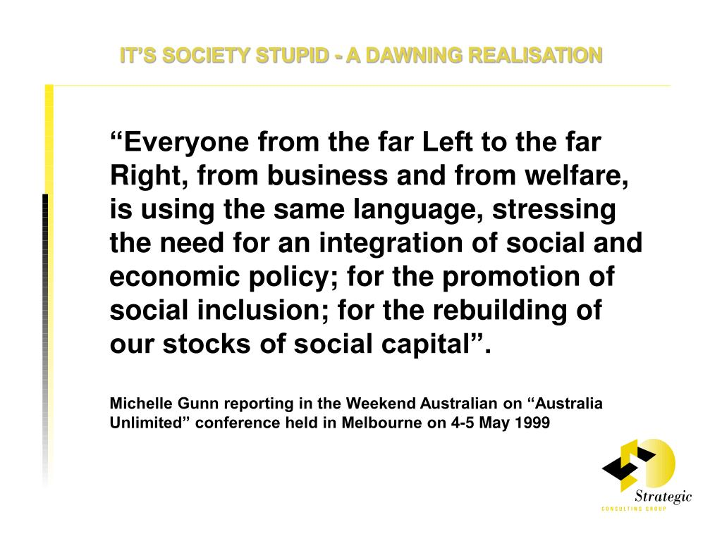 IT'S SOCIETY STUPID - A DAWNING REALISATION