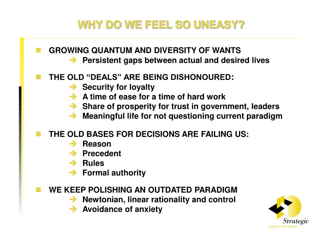 WHY DO WE FEEL SO UNEASY?