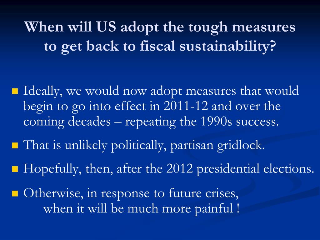 When will US adopt the tough measures to get back to fiscal sustainability?