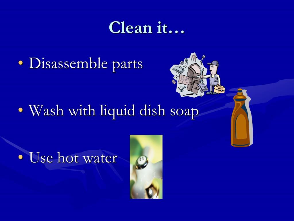 Clean it…