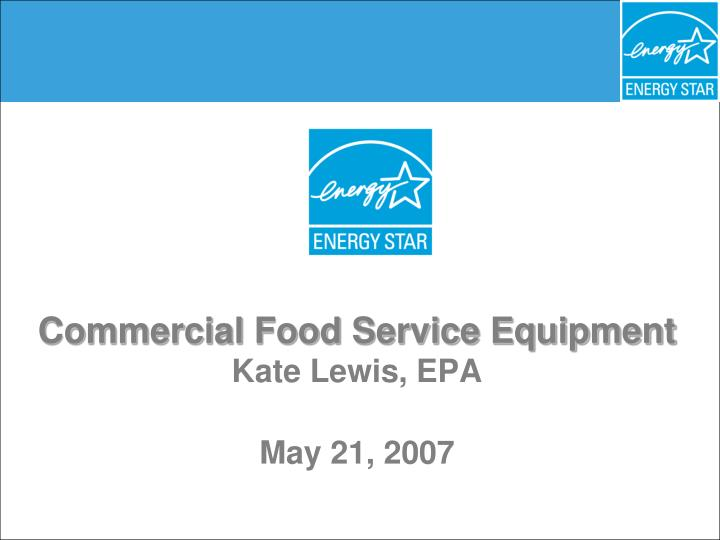 Commercial food service equipment kate lewis epa may 21 2007