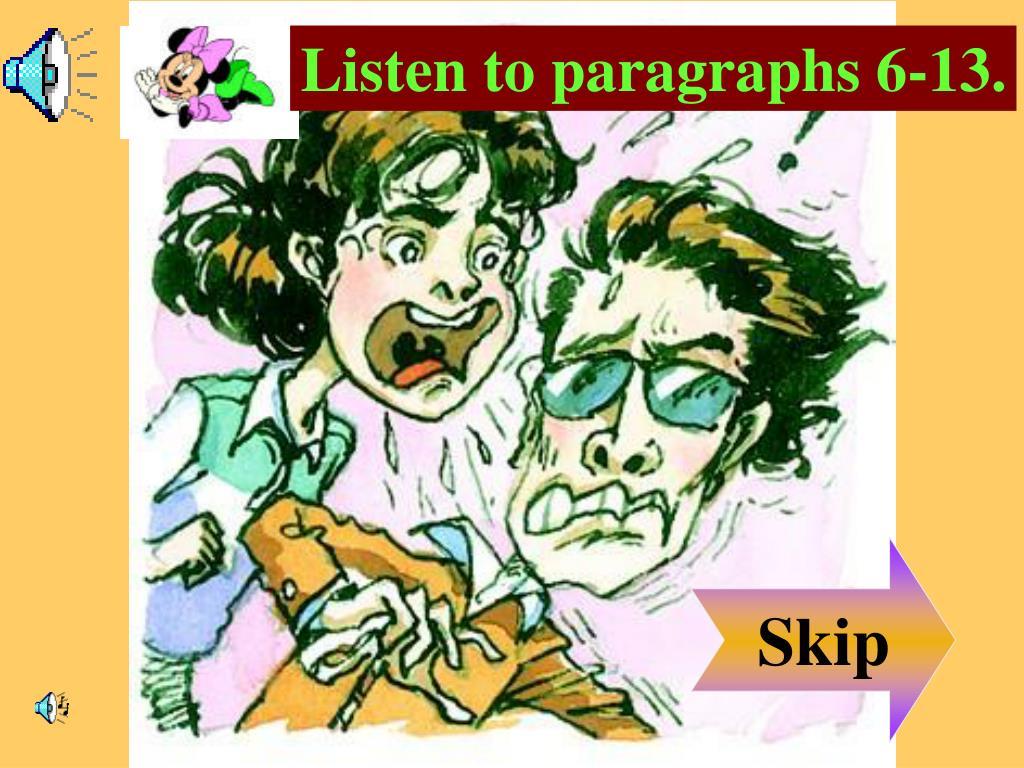 Listen to paragraphs 6-13.