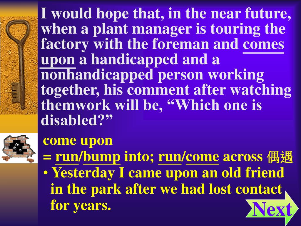 "I would hope that, in the near future, when a plant manager is touring the factory with the foreman and comes upon a handicapped and a nonhandicapped person working together, his comment after watching themwork will be, ""Which one is"