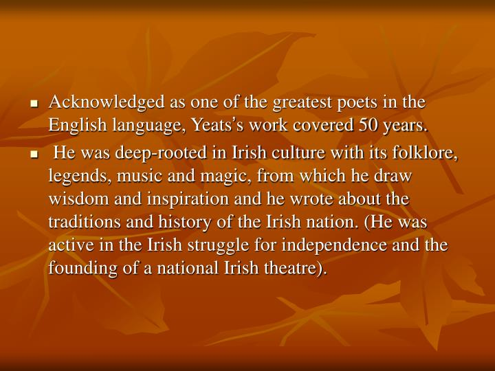 Acknowledged as one of the greatest poets in the English language, Yeats