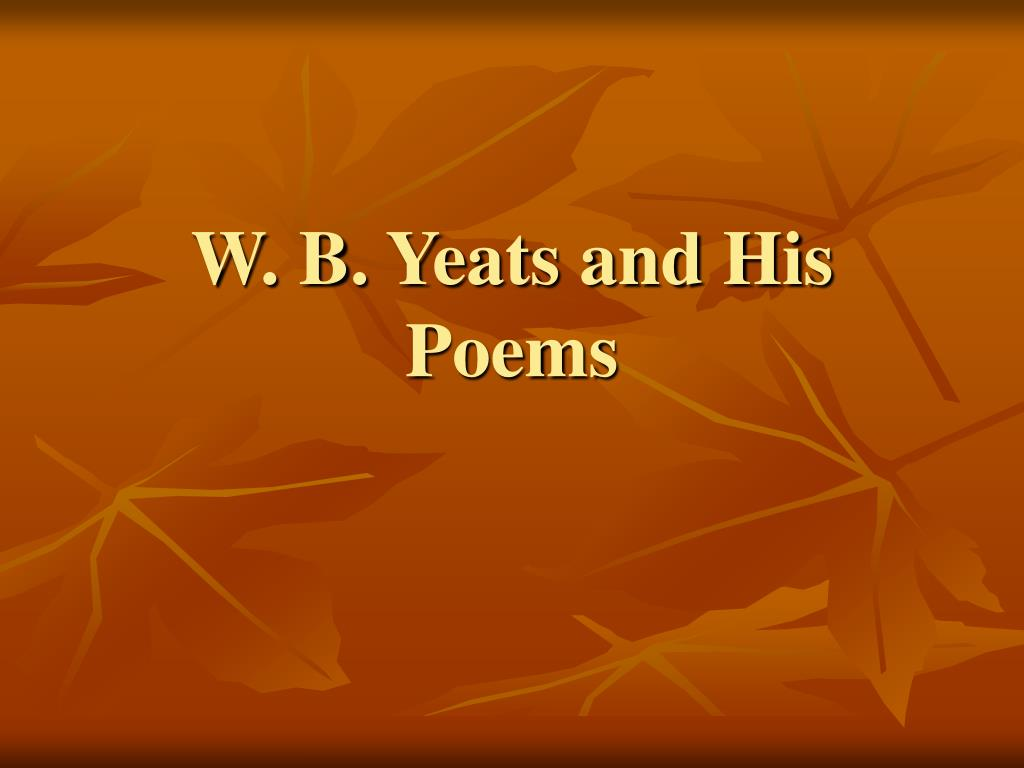 W. B. Yeats and His Poems