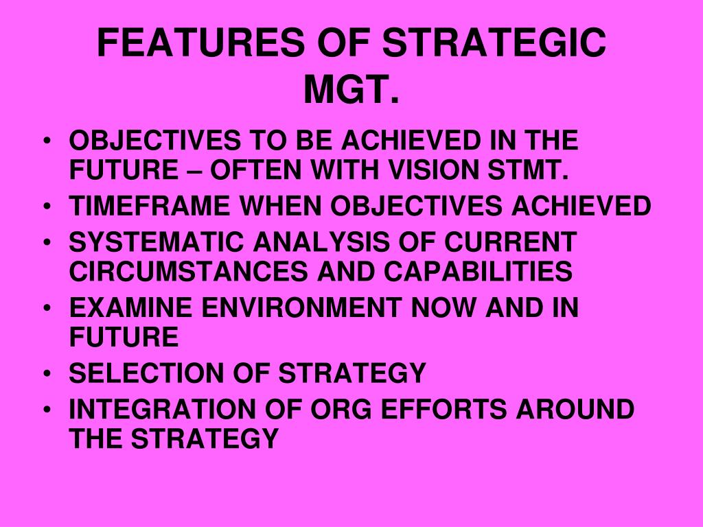 FEATURES OF STRATEGIC MGT.