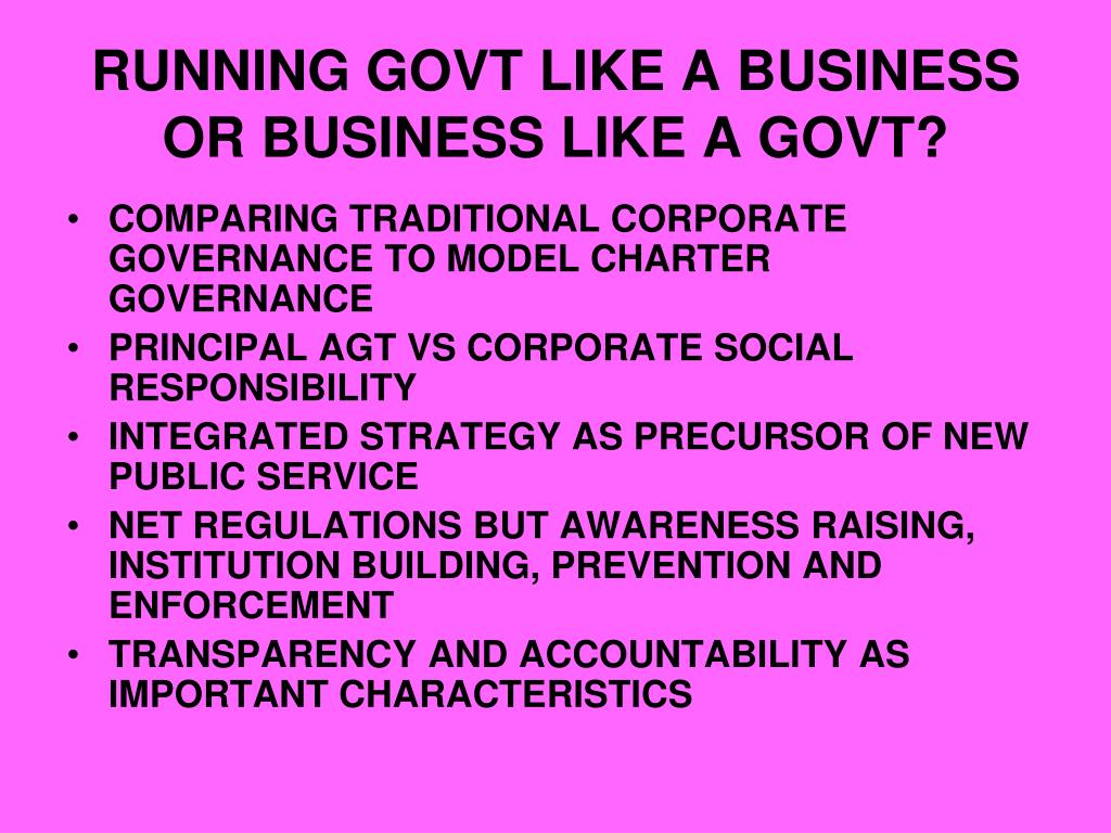 RUNNING GOVT LIKE A BUSINESS OR BUSINESS LIKE A GOVT?