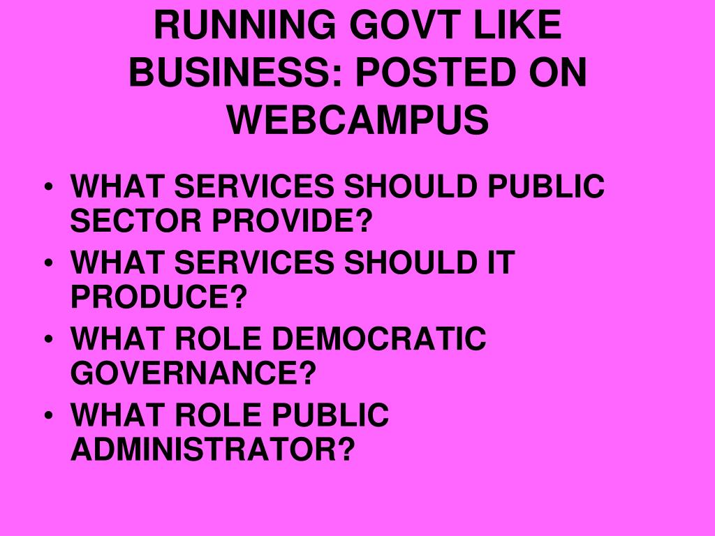 RUNNING GOVT LIKE BUSINESS: POSTED ON WEBCAMPUS