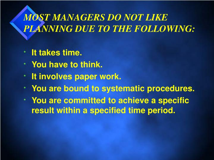 Most managers do not like planning due to the following