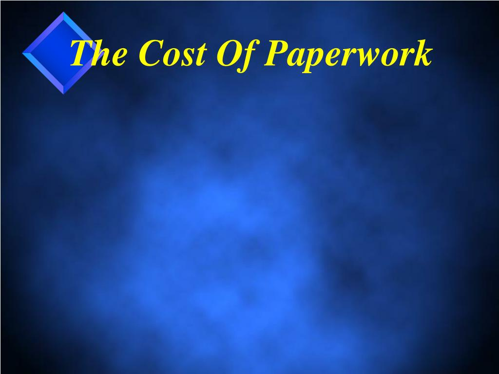 The Cost Of Paperwork