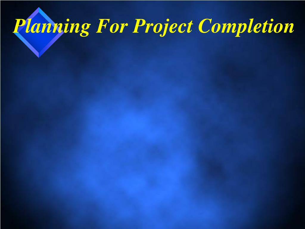 Planning For Project Completion