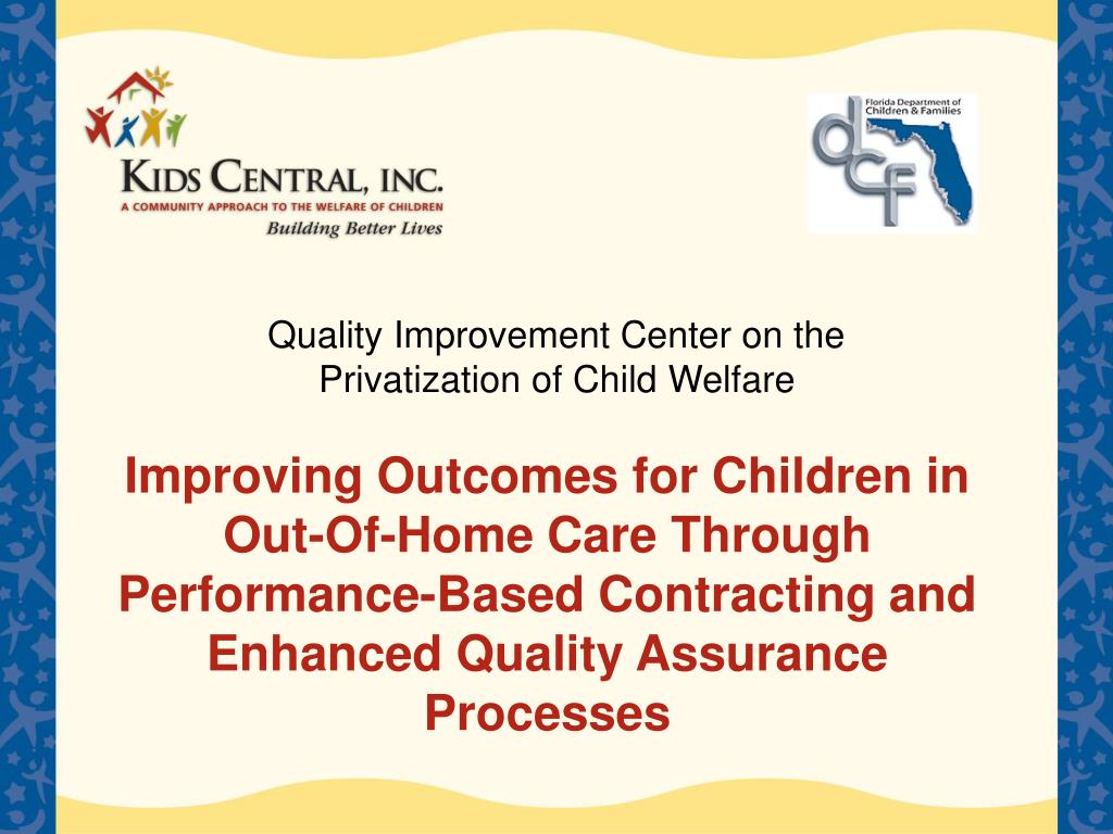 Improving Outcomes for Children in Out-Of-Home Care Through Performance-Based Contracting and Enhanced Quality Assurance Processes