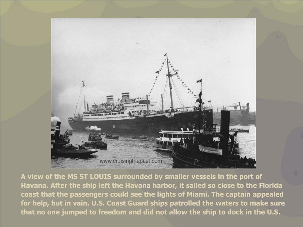 A view of the MS ST LOUIS surrounded by smaller vessels in the port of Havana. After the ship left the Havana harbor, it sailed so close to the Florida coast that the passengers could see the lights of Miami. The captain appealed for help, but in vain. U.S. Coast Guard ships patrolled the waters to make sure that no one jumped to freedom and did not allow the ship to dock in the U.S.