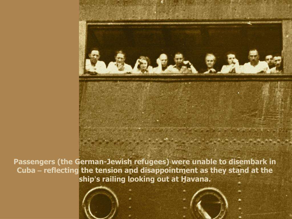 Passengers (the German-Jewish refugees) were unable to disembark in Cuba