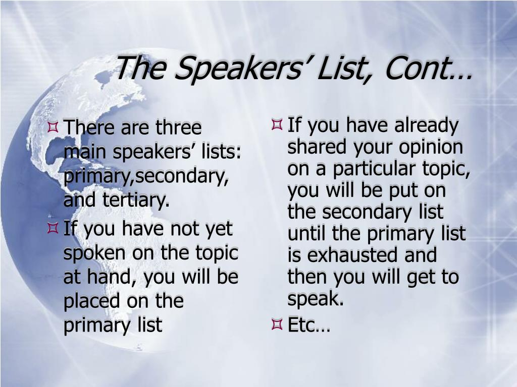 There are three main speakers' lists: primary,secondary, and tertiary.