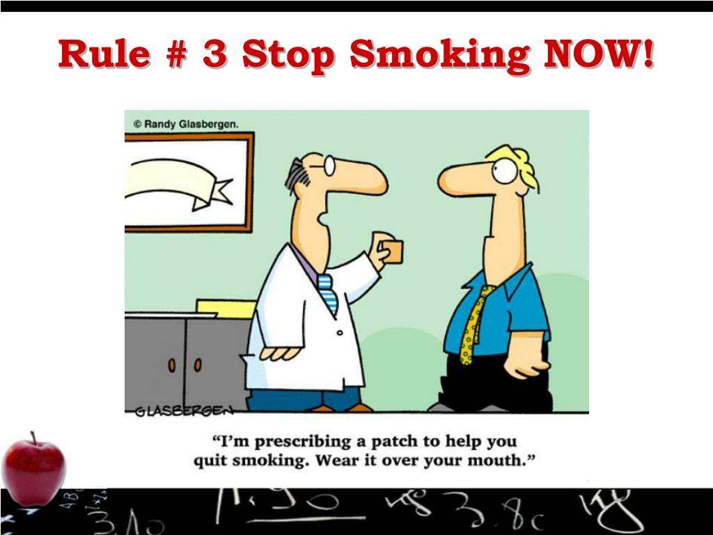Rule # 3 Stop Smoking NOW!