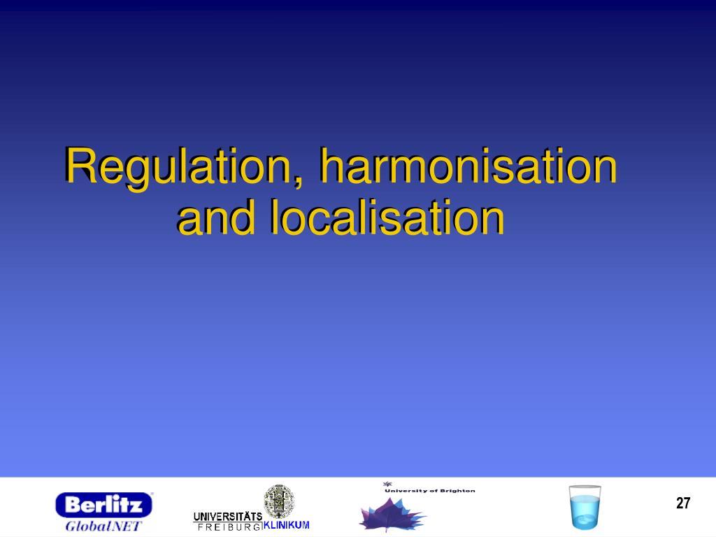 Regulation, harmonisation and localisation