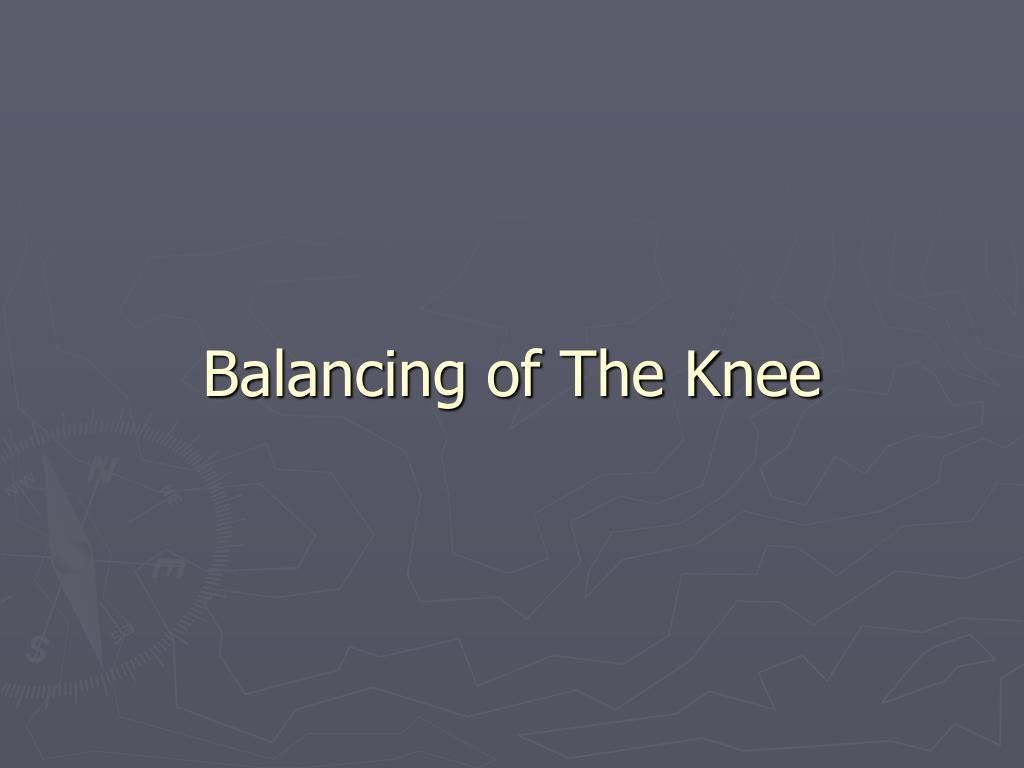 Balancing of The Knee