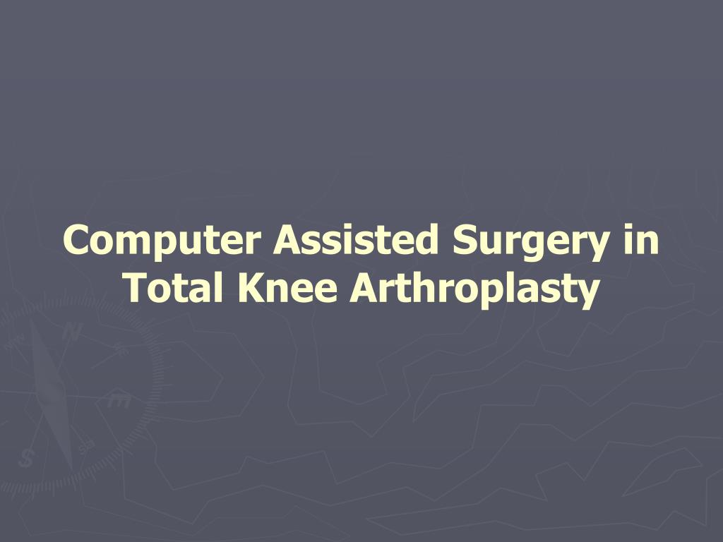 Computer Assisted Surgery in Total Knee Arthroplasty