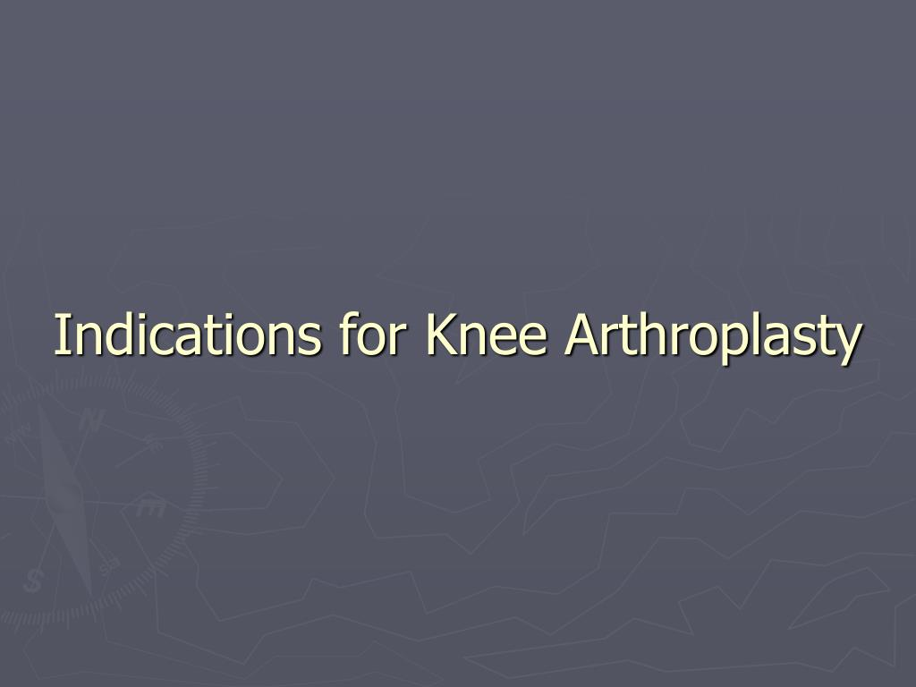 Indications for Knee Arthroplasty