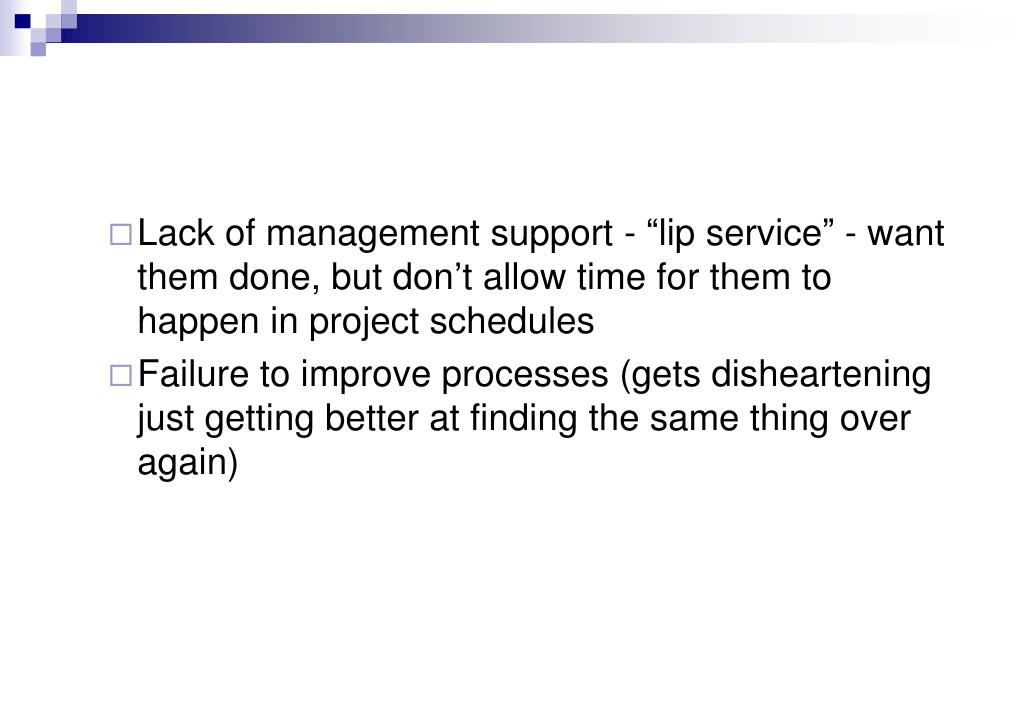 """Lack of management support - """"lip service"""" - want them done, but don't allow time for them to happen in project schedules"""