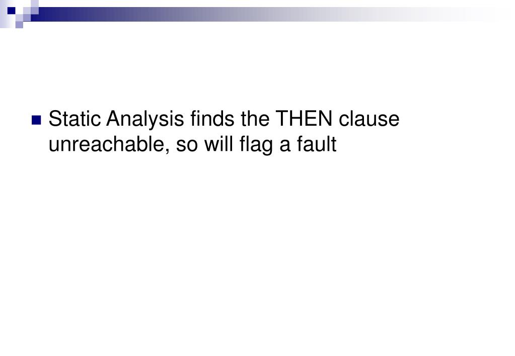Static Analysis finds the THEN clause unreachable, so will flag a fault