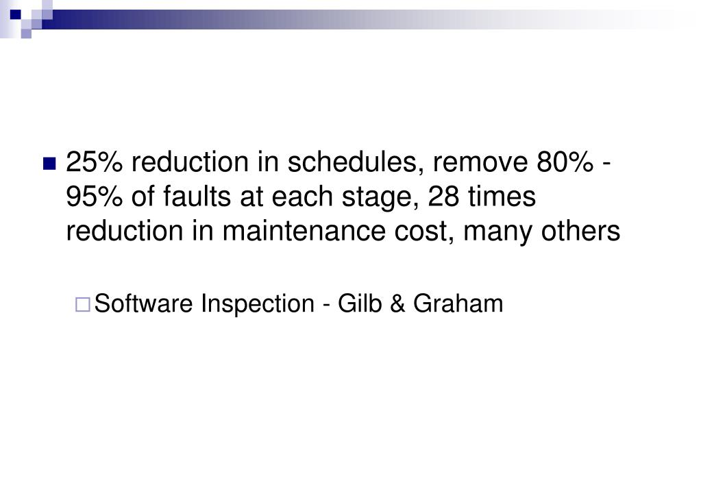 25% reduction in schedules, remove 80% - 95% of faults at each stage, 28 times reduction in maintenance cost, many others