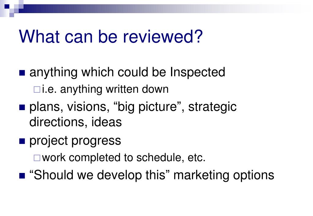 What can be reviewed?