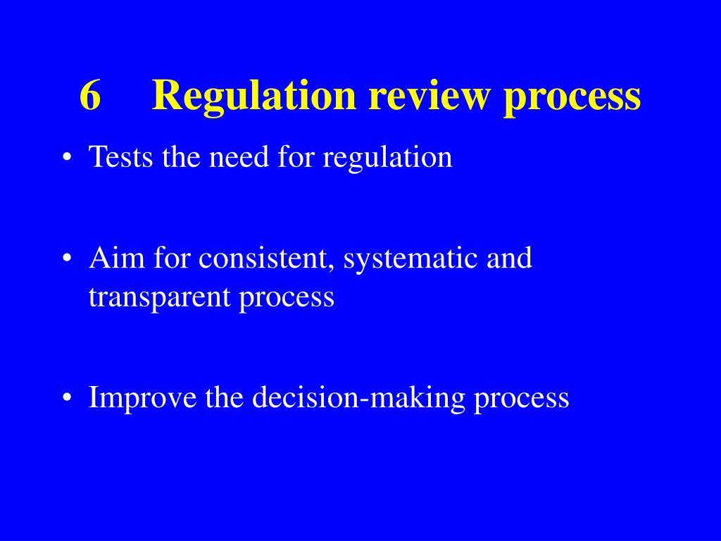 6Regulation review process