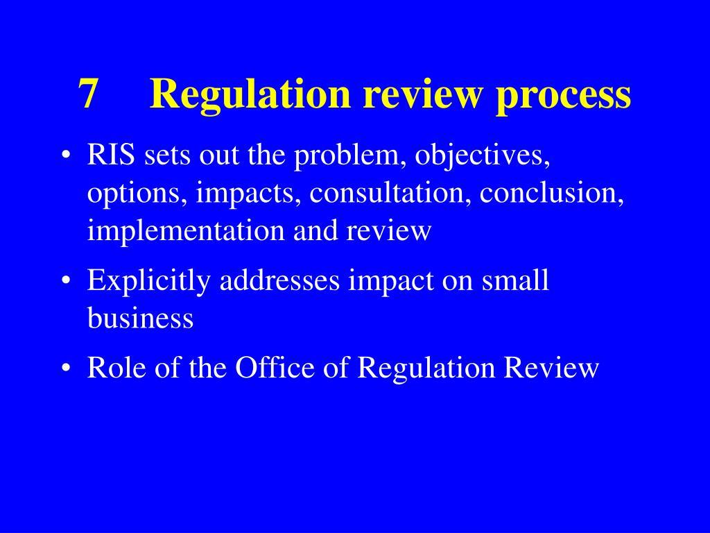 7Regulation review process