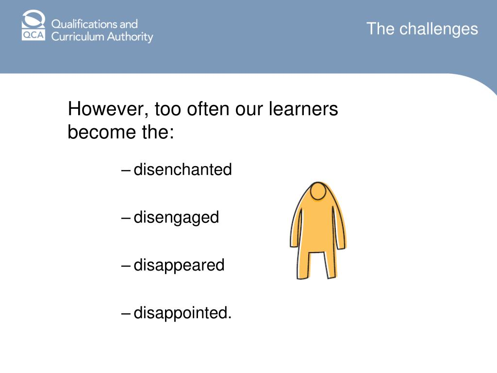 However, too often our learners become the: