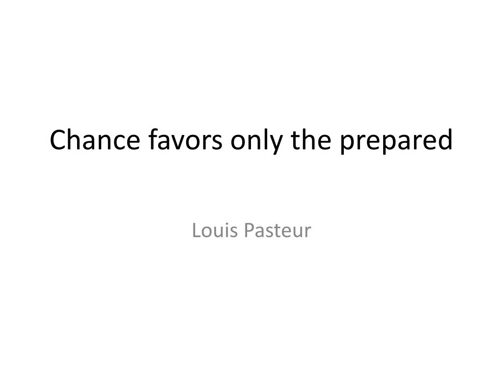 Chance favors only the prepared