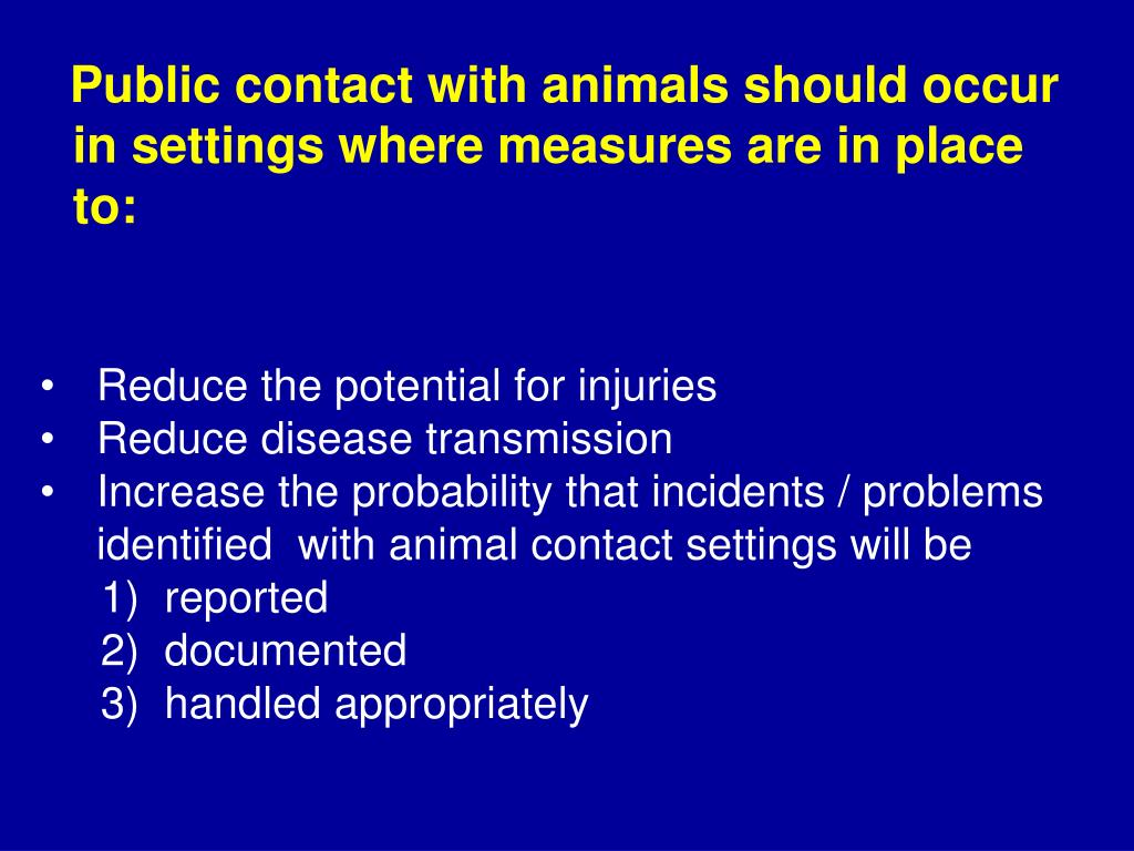 Public contact with animals should occur in settings where measures are in place to:
