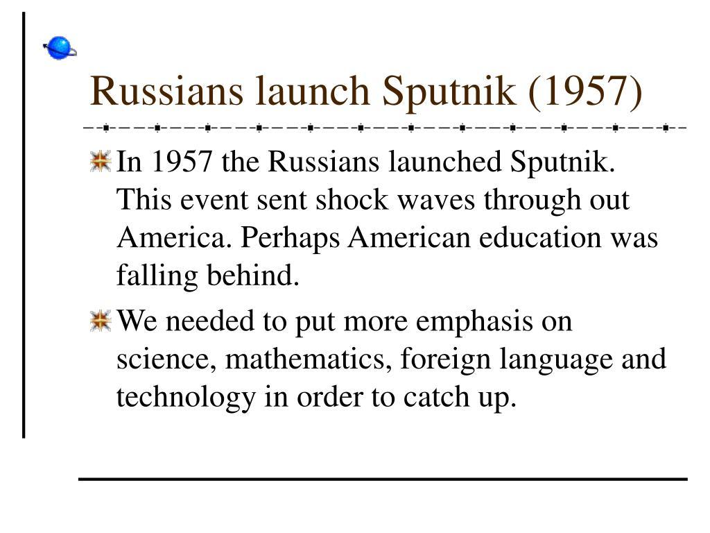 Russians launch Sputnik (1957)