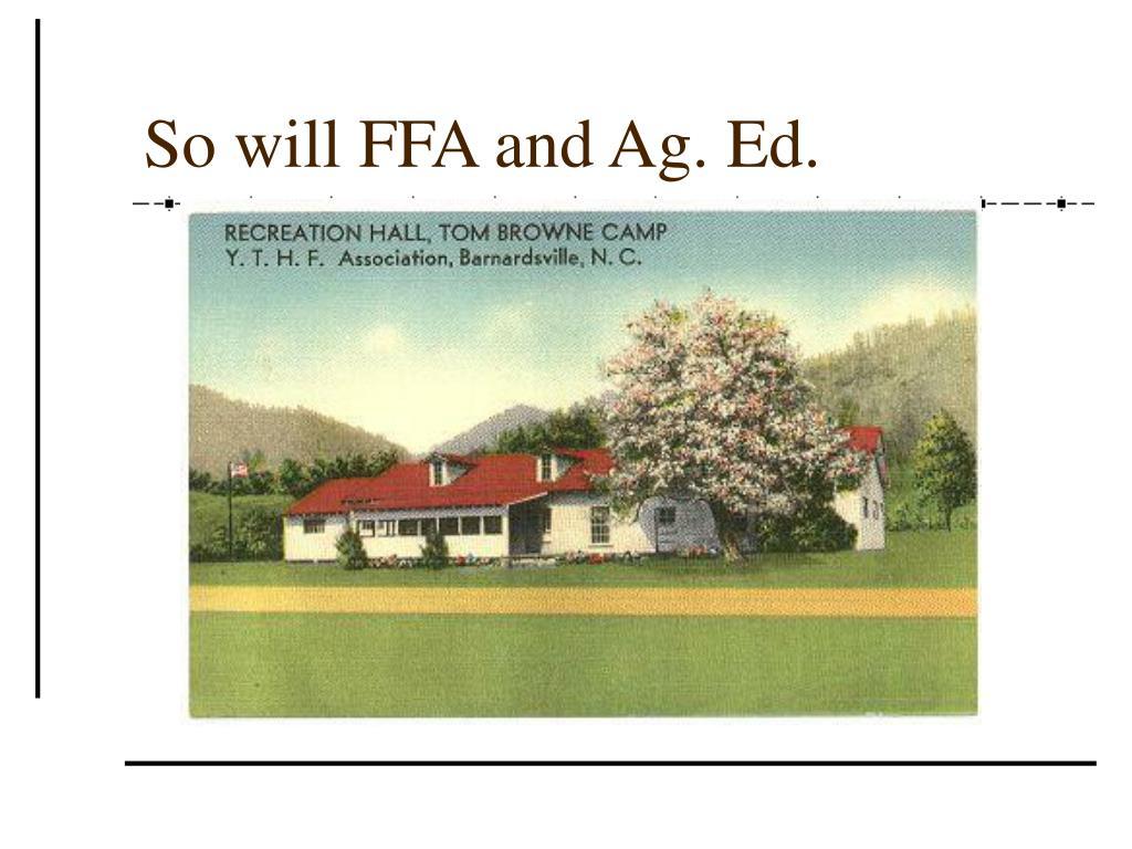 So will FFA and Ag. Ed.