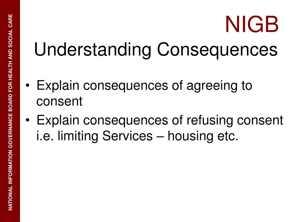 Explain consequences of agreeing to consent