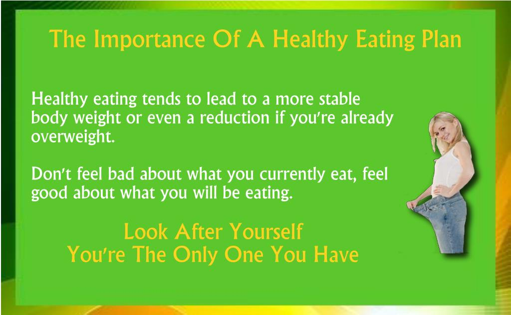 Healthy eating tends to lead to a more stable body weight or even a reduction if you're already overweight.