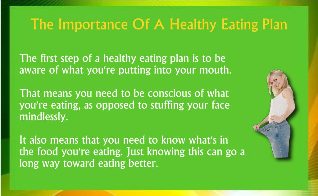 The first step of a healthy eating plan is to be aware of what you're putting into your mouth.