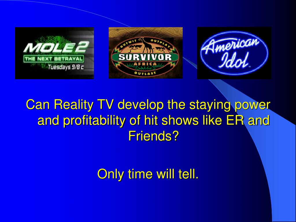 Can Reality TV develop the staying power and profitability of hit shows like ER and Friends?
