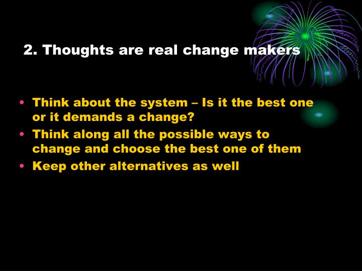 2. Thoughts are real change makers