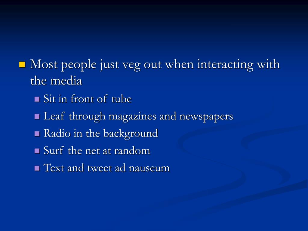 Most people just veg out when interacting with the media