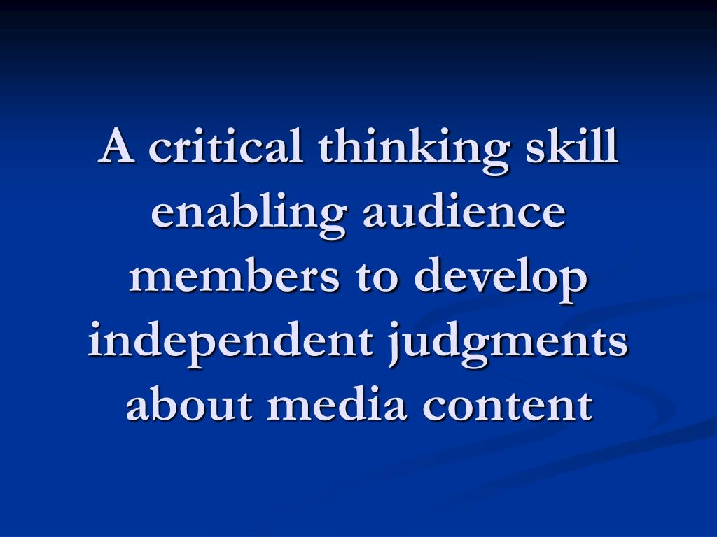 A critical thinking skill enabling audience members to develop independent judgments about media content