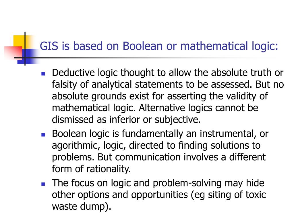 GIS is based on Boolean or mathematical logic: