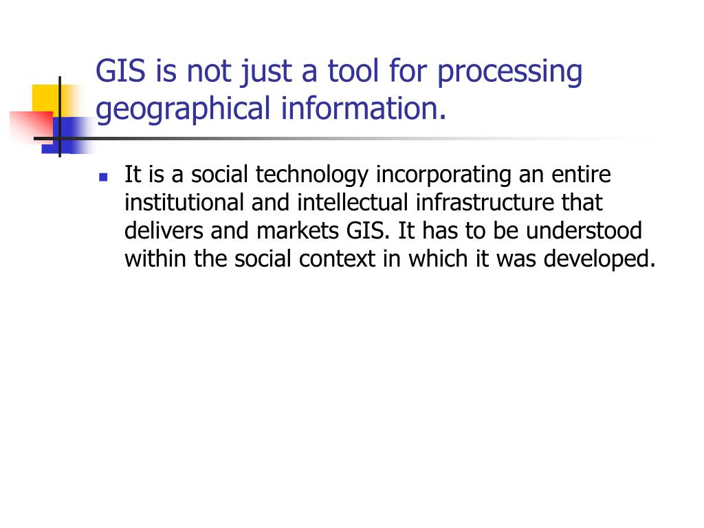 GIS is not just a tool for processing geographical information.